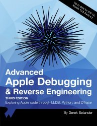 Advanced Apple Debugging & Reverse Engineering: Exploring Apple code through LLBD, Python, and DTrace (3rd Edition)