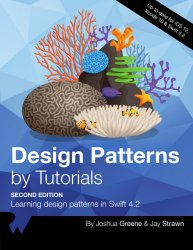 Design Patterns by Tutorials: Learning design patterns in Swift 4.2, Second Edition