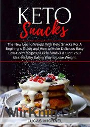 Keto Snacks: The New Losing Weight With Keto Snacks For A Beginner's Guide and How to Make Delicious