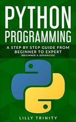 Python Programming: A Step By Step Guide From Beginner to Advanced