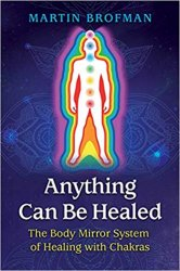 Anything Can Be Healed: The Body Mirror System of Healing with Chakras, 2nd Edition