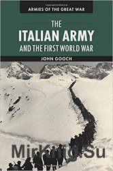 The Italian Army and the First World War (Armies of the Great War) - «ВОЕННАЯ ИСТОРИЯ»