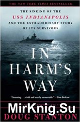 In Harm's Way: The Sinking of the U.S.S. Indianapolis and the Extraordinary Story of Its Survivors - «ВОЕННАЯ ИСТОРИЯ»