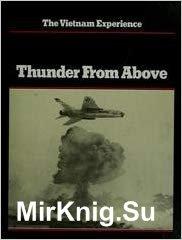 The Vietnam Experience - Thunder From Above, Air War, 1941-1968 - «ВОЕННАЯ ИСТОРИЯ»