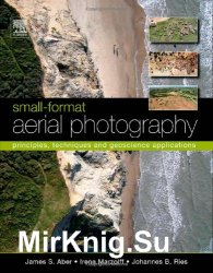 Small-Format Aerial Photography: Principles, Techniques and Geoscience Applications! - «ФОТО-ВИДЕО»