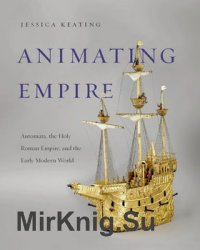 Animating Empire: Automata, the Holy Roman Empire, and the Early Modern World