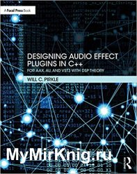 Designing Audio Effect Plugins in C++: For AAX, AU, and VST3 with DSP Theory 2nd Edition