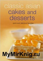 Classic Asian Cakes and Desserts: Quick and Delicious Favorites
