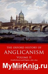 The Oxford History of Anglicanism, Volume II: Establishment and Empire, 1662 -1829