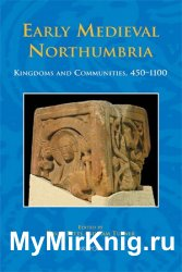 Early Medieval Northumbria: Kingdoms and Communities, AD 450-1100