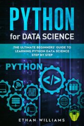 Python For Data Science: The Ultimate Beginners' Guide to