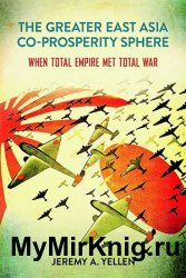 The Greater East Asia Co-Prosperity Sphere: When Total Empire Met Total War
