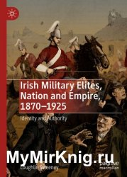 Irish Military Elites, Nation and Empire, 1870–1925: Identity and Authority