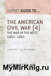 The American Civil War, Volume 4: The War in the West 1863–1865 (Guide to...)