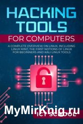 Hacking tools for computers: A Complete Overview on Linux, Including Linux Mint, the First Notions of Linux for Beginners and Kali Linux Tools