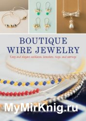 Boutique Wire Jewelry: Easy and elegant necklaces, bracelets, rings, and earrings