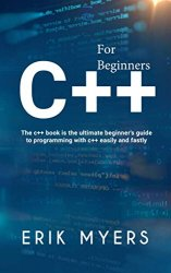 C++ For Beginners: The C++ book is the ultimate beginner's guide to programming C++ easily and fastly