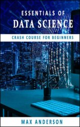 Essentials of Data Science: Crash Course for Beginners