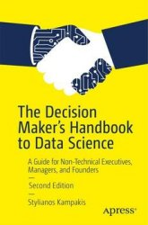 The Decision Maker's Handbook to Data Science: A Guide for Non-Technical Executives, Managers, and Founders, Second Edition