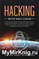 Hacking with Kali Linux: A Step by Step Guide with Tips and Tricks to Help You Become an Expert Hacker