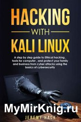 Hacking With Kali Linux: A Step By Step Guide To Ethical Hacking, Tools For Computer, And Protect Your Family And Business From Cyber Attacks