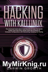 Hacking with Kali Linux: The Advanced Guide about CyberSecurity to Learn the Secret Coding Tools that Every Hacker Must Use