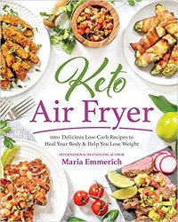 Keto Air Fryer: 100+ Delicious Low-Carb Recipes to Heal Your Body & Help You Lose Weight