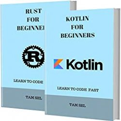 KOTLIN AND RUST FOR BEGINNERS: 2 BOOKS IN 1 - Learn Coding Fast! KOTLIN Programming Language And RUST Crash Course