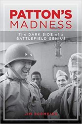 Patton's Madness: The Dark Side of a Battlefield Genius