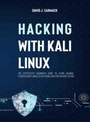 Hacking With Kali Linux: The Step-By-Step Beginner's Guide to Learn Hacking, Cybersecurity, Wireless Network and Penetration Testing