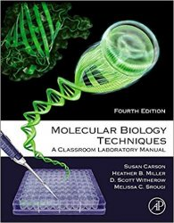 Molecular Biology Techniques: A Classroom Laboratory Manual 4th Edition