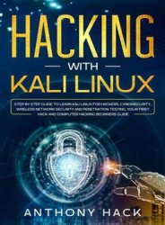 Hacking with Kali Linux: Step by Step Guide To Learn Kali Linux for Hackers, Cybersecurity, Wireless Network Security and Penetration Testing. Your First Hack and Computer Hacking Beginners Guide