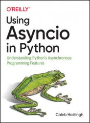 Using Asyncio in Python: Understanding Python's Asynchronous Programming Features, First Edition