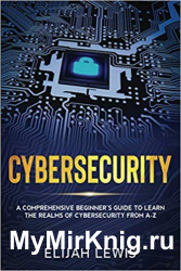 Cybersecurity: A Comprehensive Beginner's Guide to learn the Realms of Cybersecurity from A-Z