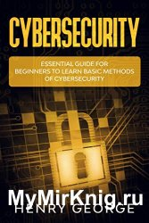 Cybersecurity: Essential Guide for Beginners to Learn Basic Methods of Cybersecurity
