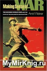 Making Sense of War: The Second World War and the Fate of the Bolshevik Revolution