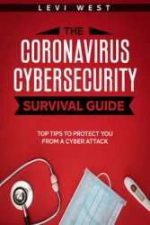 The Coronavirus Cybersecurity Survival Guide: Top Tips to Protect You from a Cyber Attack