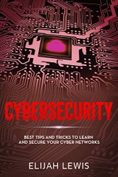 Cybersecurity: Best Tips and Tricks to Learn and Secure Your Cyber Networks