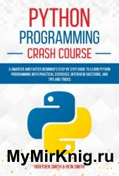 Python Programming Crash Course: A Smarter and Faster Beginner's Step by Step Guide to Learn Python Programming with Practical Exercises