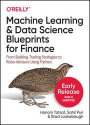 Machine Learning and Data Science Blueprints for Finance: From Building Trading Strategies to Robo-Advisors Using Python (Early Release)