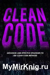 CLEAN CODE: Advanced and Effective Strategies To Use Clean Code Methods