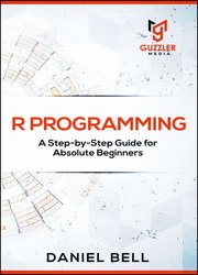 R Programming: A Step-by-Step Guide for Absolute Beginners, 2nd edition