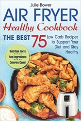 Air Fryer Cookbook: The Best 75 Low Carb Recipes to Support Your Diet and Stay Healthy