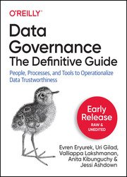 Data Governance: The Definitive Guide: People, Processes, and Tools to Operationalize Data Trustworthiness (Early Release)