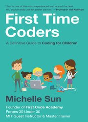 First Time Coders: A Definitive Guide to Coding for Children