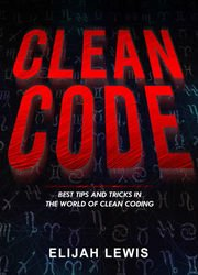 Clean Code: Best Tips and Tricks in the World of Clean Coding