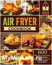 Air Fryer Cookbook: 600 Affordable, Quick & Easy Air Fryer Recipes