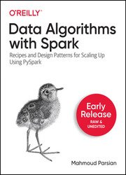 Data Algorithms with Spark: Recipes and Design Patterns for Scaling Up using PySpark (Early Release)