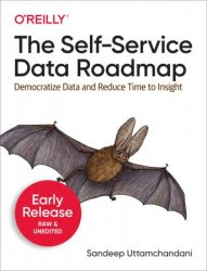 The Self-Service Data Roadmap: Democratize Data and Reduce Time to insight (Early Release)