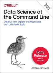 Data Science at the Command Line: Obtain, Scrub, Explore, and Model Data with Unix Power Tools, 2nd Edition (Early Release)